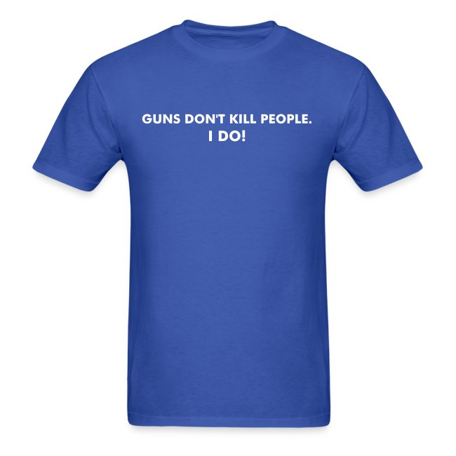 Guns don't kill people.  I do! - White Text