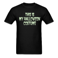 T-Shirts ~ Men's T-Shirt ~ THIS IS MY HALLOWEEN COSTUME. Glow in the Dark T-Shirt