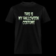 T-Shirts ~ Men's T-Shirt ~ THIS IS MY HALLOWEEN COSTUME. Glow in the Dark T-Shirt