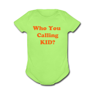 Baby Bodysuits ~ Baby Short Sleeve One Piece ~ TSO - Who You Calling Kid
