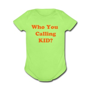 TSO - Who You Calling Kid - Short Sleeve Baby Bodysuit