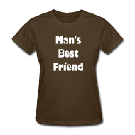 Women's T-Shirts ~ Women's T-Shirt ~ TSO - Man's best Friend