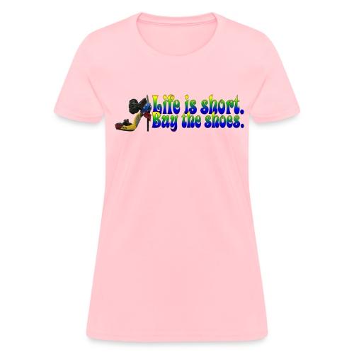 Life is Short... - Women's T-Shirt