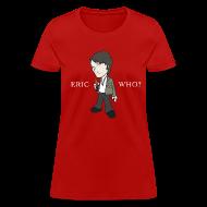 Women's T-Shirts ~ Women's T-Shirt ~ ERIC WHO - Women's Standard Weight