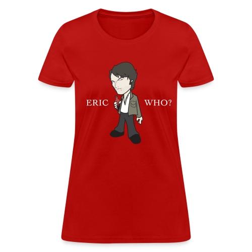 ERIC WHO - Women's Standard Weight - Women's T-Shirt