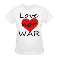 Women's T-Shirts ~ Women's T-Shirt ~ love not war