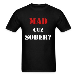 MAD CUZ SOBER? T-Shirt - Men's T-Shirt