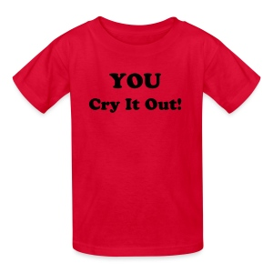 You Cry It Out - Kids' T-Shirt