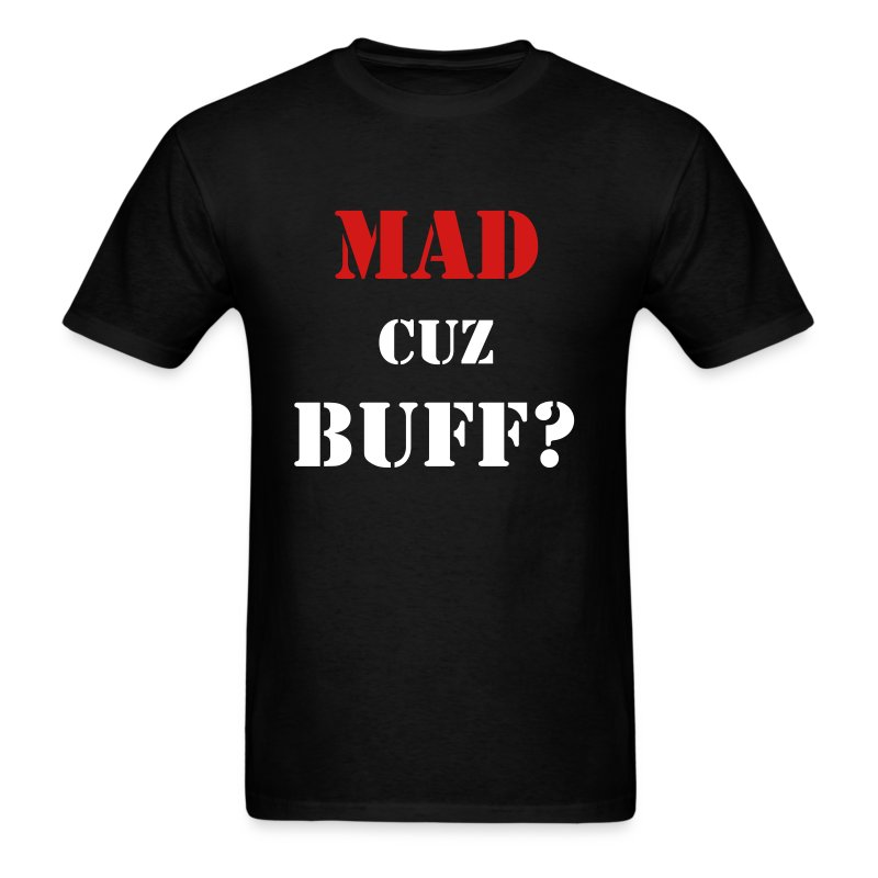 MAD CUZ BUFF? T-Shirt - Men's T-Shirt