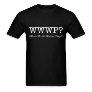 T-Shirts ~ Men's T-Shirt ~ What Would Walter Play? t-shirt (black)