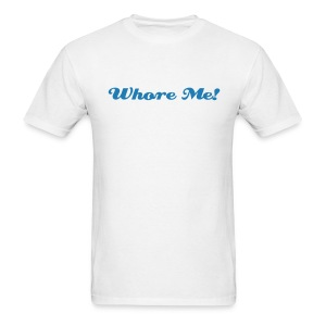 Whore me! - Men's T-Shirt