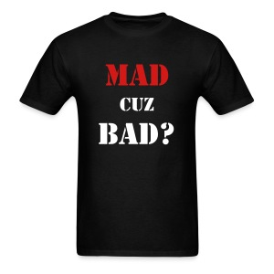 MAD CUZ BAD? T-Shirt - Men's T-Shirt