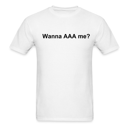Wanna AAA me? White - Men's T-Shirt