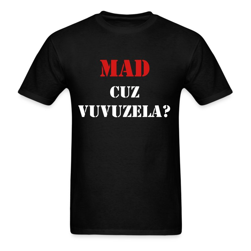MAD CUZ VUVUZELA? T-Shirt - Men's T-Shirt