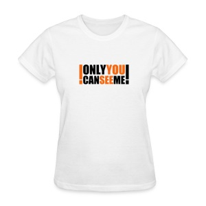 White only you can see me Women's T-Shirts - Women's T-Shirt