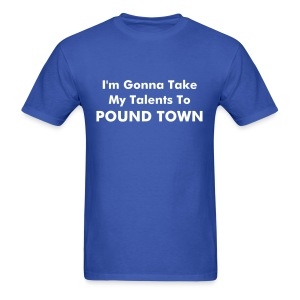 Talents to Pound Town - Men's T-Shirt