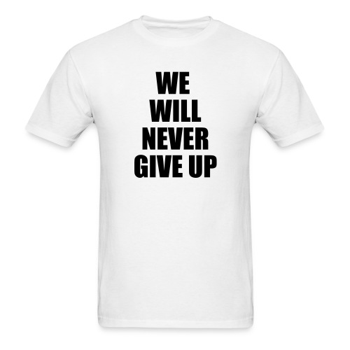 We will never give up - Men's T-Shirt