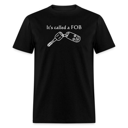 It's Called a Fob. - Men's T-Shirt