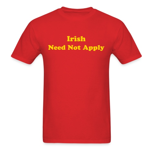 Irish Need Not Apply - Men's - Men's T-Shirt