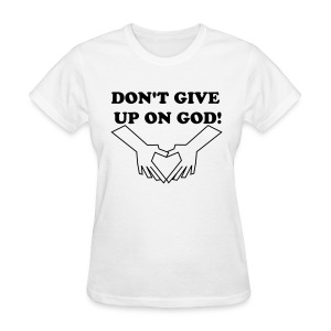 Don't Give up on God! - Women's T-Shirt