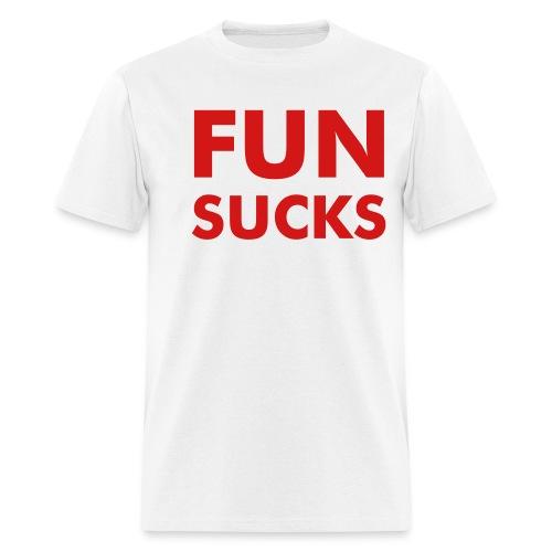 FUN SUCKS - Men's T-Shirt