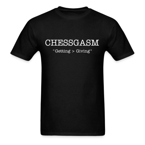 Chessgasm: Getting vs. Giving - Men's T-Shirt