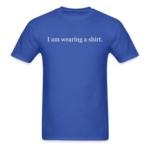 I am wearing a shirt. - Men's T-Shirt