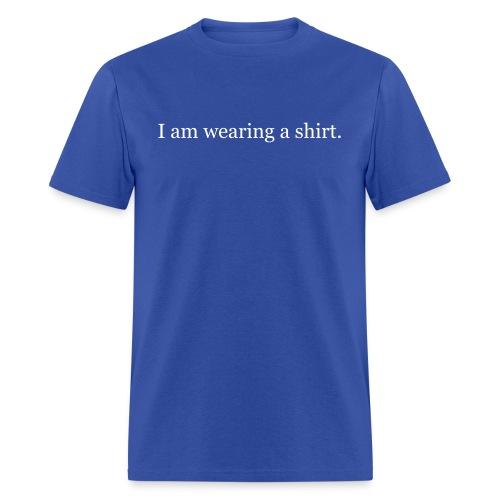I am wearing a shirt. - Men's T-Shirt