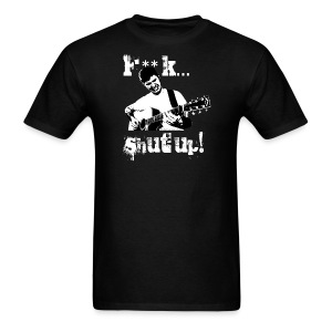 F**K... Shut Up! - Men's T-Shirt