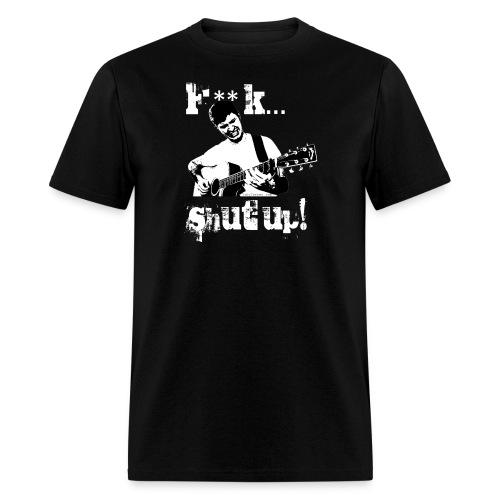 F**K... Shut Up! - Men's T-Shirt
