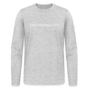 I am wearing a shirt. - Men's Long Sleeve T-Shirt by Next Level