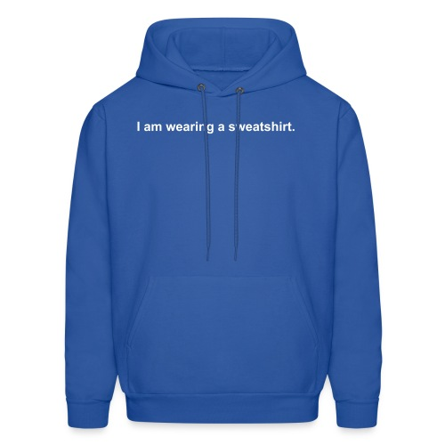 I am wearing a shirt. - Men's Hoodie