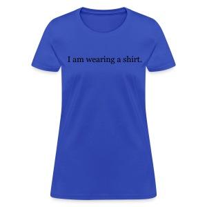 I am wearing a shirt. - Women's T-Shirt