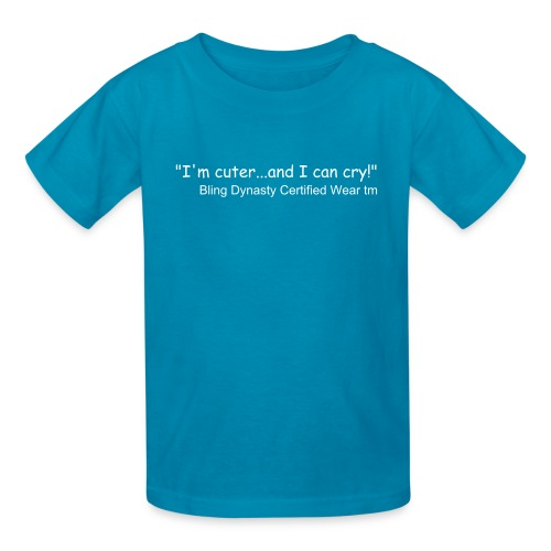 Children's T-Shirt I'm cuter...and I can cry! - Kids' T-Shirt