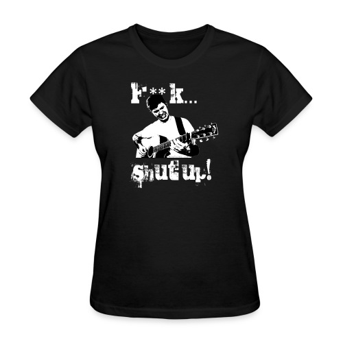 F**K... Shut Up! (Women) - Women's T-Shirt