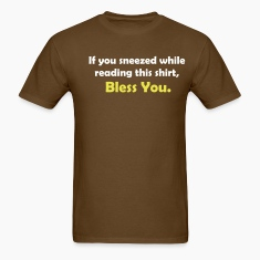 Brown If You Sneezed While Reading This Shirt, Bless You. T-Shirts