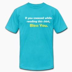 Turquoise If You Sneezed While Reading This Shirt, Bless You. T-Shirts