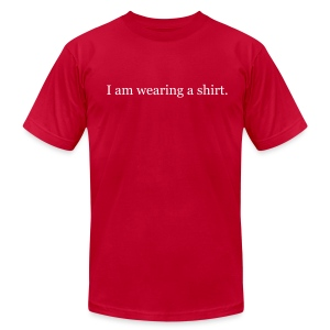 I am wearing a shirt. - AMERICAN APPAREL - Men's T-Shirt by American Apparel