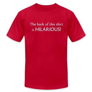 The back of this shirt is HILARIOUS! (two sided) - Men's T-Shirt by American Apparel