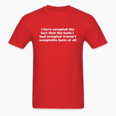 I have accepted the unacceptable facts T-Shirts