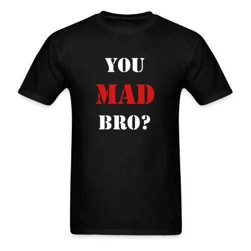 YOU MAD BRO? T-Shirt - Men's T-Shirt