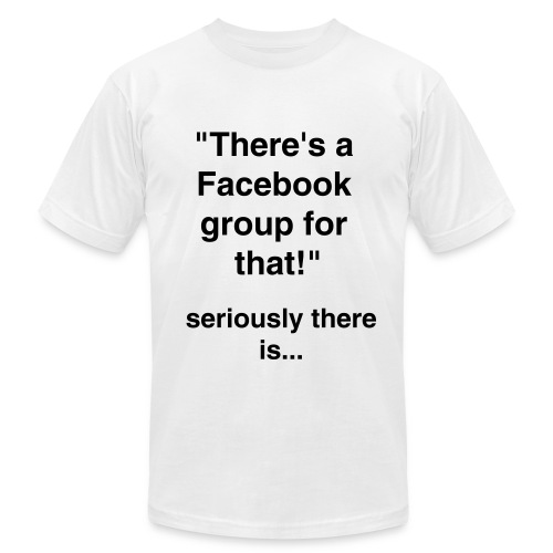 There's a Facebook group for that! - Men's Fine Jersey T-Shirt