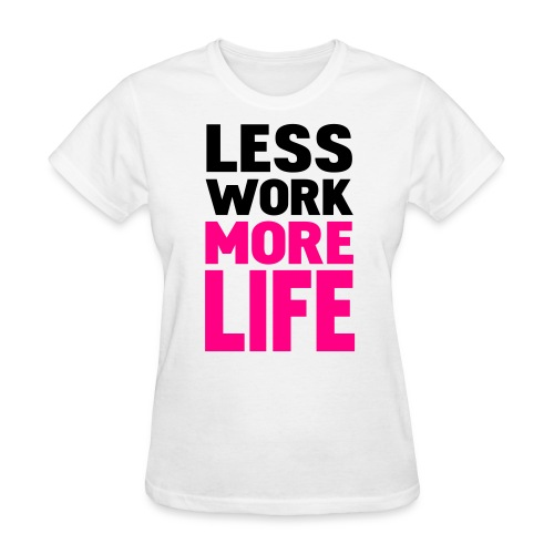 Women's T-Shirt - less work more life