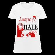 Women's T-Shirts ~ Women's T-Shirt ~ Jasper? Oh HALE yes Tee