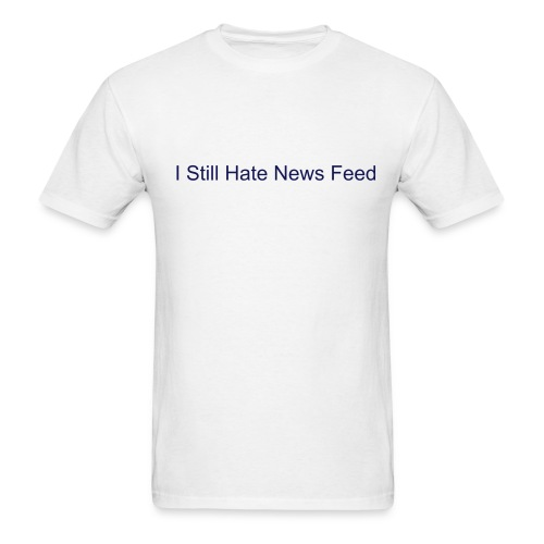 I STILL hate news feed - Men's T-Shirt