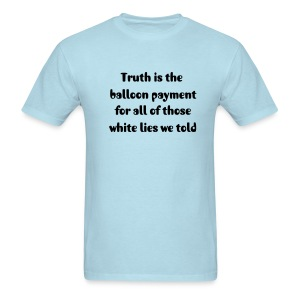 Men's Truth is the balloon payment for all of those white lies we told - Men's T-Shirt