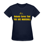 Women's T-Shirts ~ Women's T-Shirt ~ Nobody Cares you are Marshall