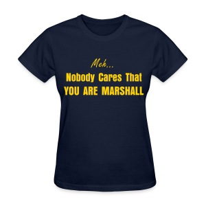Nobody Cares you are Marshall - Women's T-Shirt