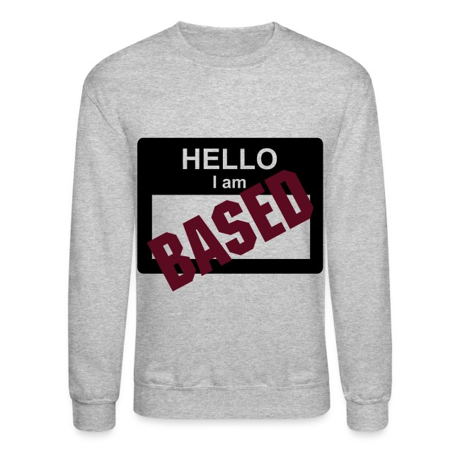 I AM BASED CREWNECK