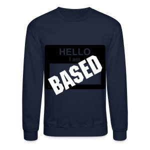 I AM BASED CREWNECK - Crewneck Sweatshirt